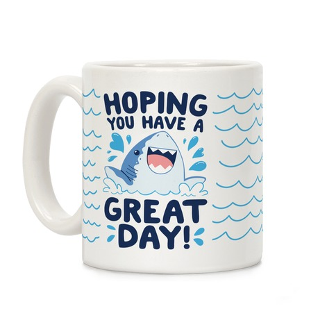Hoping You Have A GREAT Day! Coffee Mug