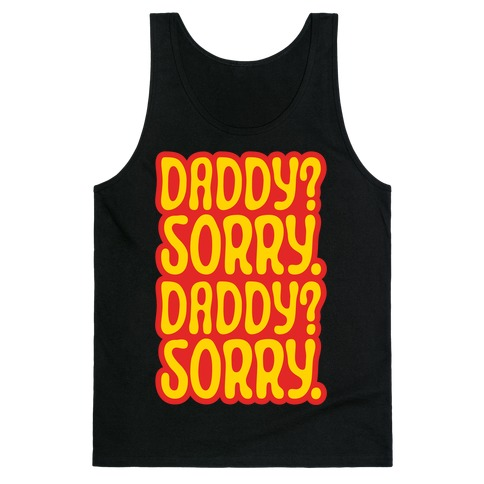 Daddy Sorry Daddy Sorry Tank Top