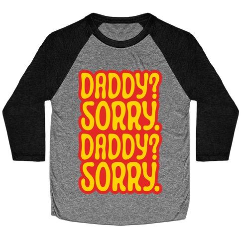 Daddy Sorry Daddy Sorry Baseball Tee