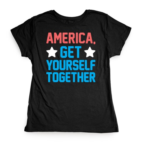 America, Get Yourself Together Womens T-Shirt