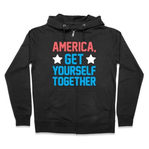 America, Get Yourself Together Zip Hoodie