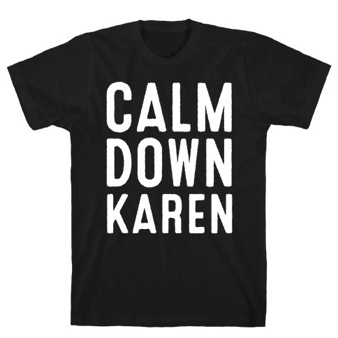 Calm Down Karen White Print T-Shirt