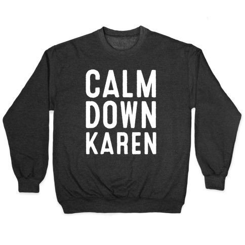 Calm Down Karen White Print Pullover