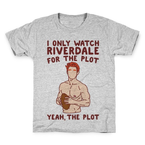 I Only Watch Riverdale For The Plot Parody Kids T-Shirt