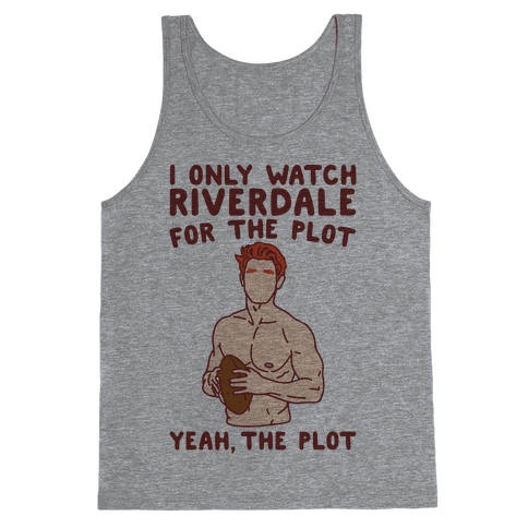 I Only Watch Riverdale For The Plot Parody Tank Top