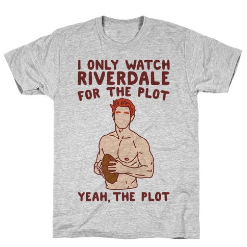 I Only Watch Riverdale For The Plot Parody T-Shirt