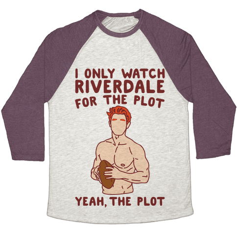 I Only Watch Riverdale For The Plot Parody Baseball Tee