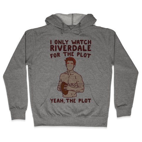 I Only Watch Riverdale For The Plot Parody Hooded Sweatshirt