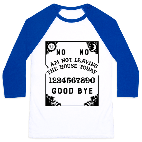 I Am Not Leaving The House Today Ouija Board Baseball Tee