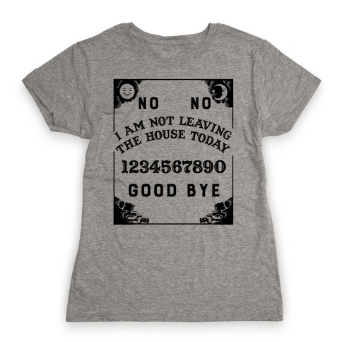 I Am Not Leaving The House Today Ouija Board Womens T-Shirt