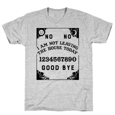 I Am Not Leaving The House Today Ouija Board T-Shirt