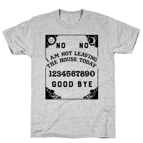 I Am Not Leaving The House Today Ouija Board Mens/Unisex T-Shirt