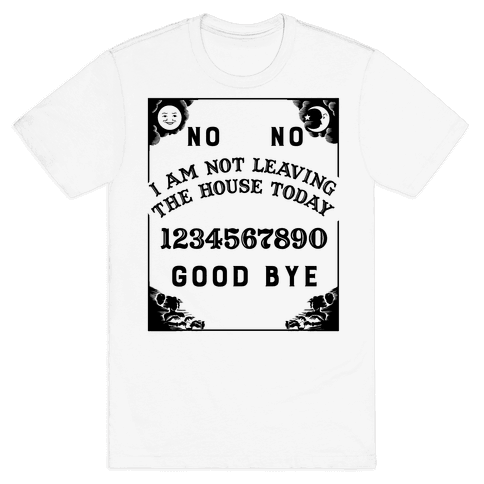 I Am Not Leaving The House Today Ouija Board Mens T-Shirt