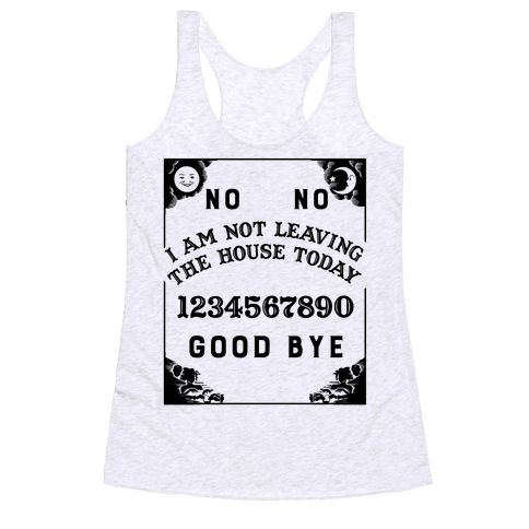 I Am Not Leaving The House Today Ouija Board Racerback Tank Top