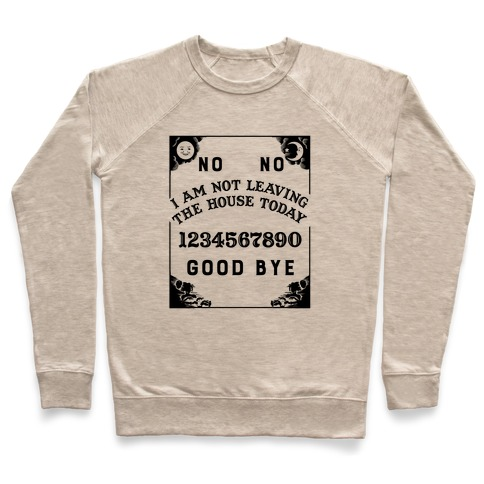 I Am Not Leaving The House Today Ouija Board Pullover