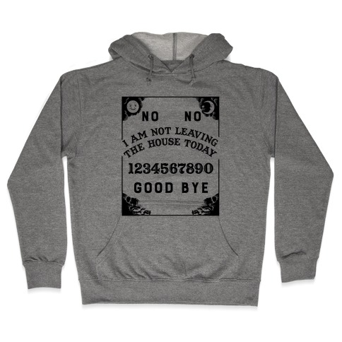 I Am Not Leaving The House Today Ouija Board Hooded Sweatshirt