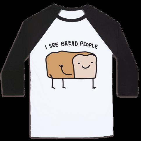 I See Bread People Baseball Tee