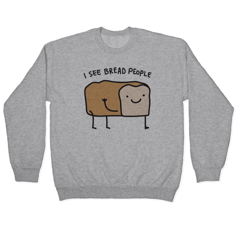 I See Bread People Pullover