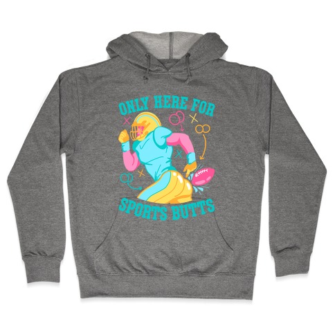 Only Here for Sports Butts Hooded Sweatshirt