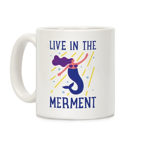 Live In The Merment Coffee Mug