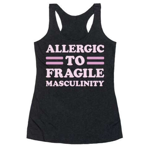 Allergic To Fragile Masculinity Racerback Tank Top