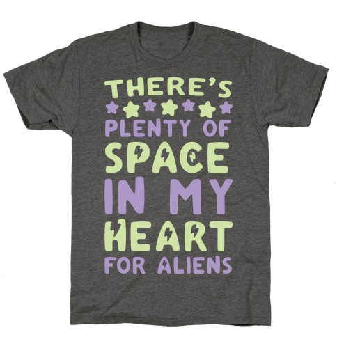 There's Plenty of Space in my Heart for Aliens T-Shirt