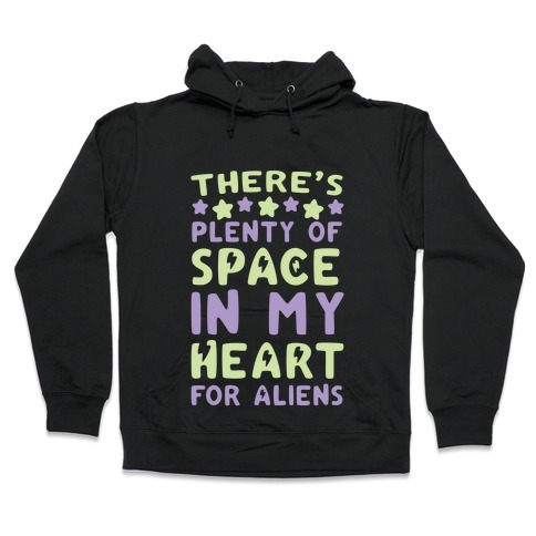 There's Plenty of Space in my Heart for Aliens Hooded Sweatshirt