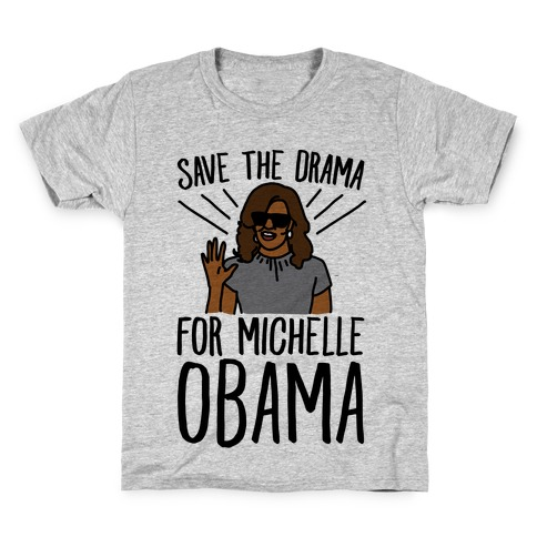 Save The Drama For Michelle Obama Kids T-Shirt