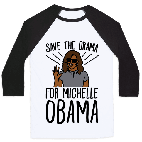 Save The Drama For Michelle Obama  Baseball Tee