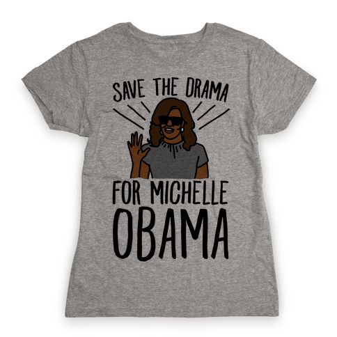 Save The Drama For Michelle Obama  Womens T-Shirt