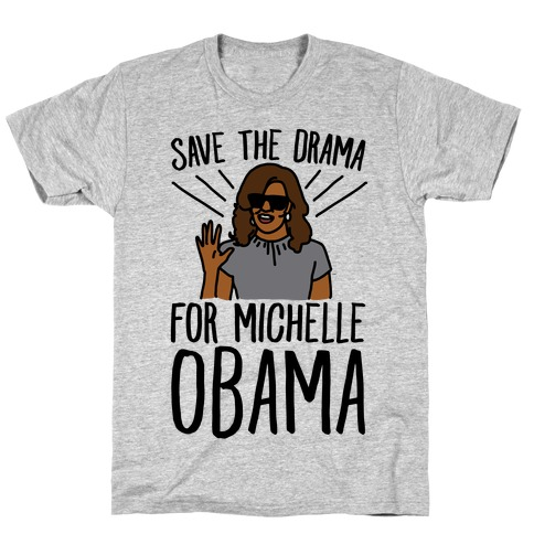 Save The Drama For Michelle Obama T-Shirt