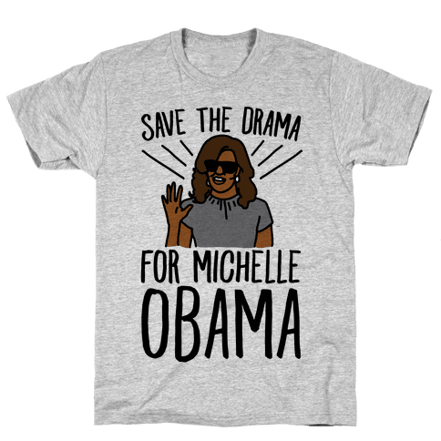 Save The Drama For Michelle Obama  Mens T-Shirt