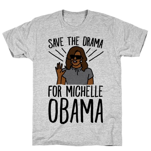 e7a052f1 Save The Drama For Michelle Obama T-Shirt | LookHUMAN