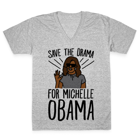 Save The Drama For Michelle Obama  V-Neck Tee Shirt
