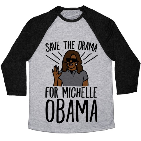 f3cfe4b3 Save The Drama For Michelle Obama Baseball Tee   LookHUMAN