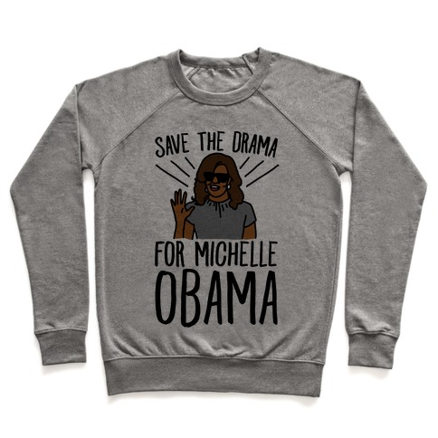 b0aafb1c Save The Drama For Michelle Obama Crewneck Sweatshirt | LookHUMAN