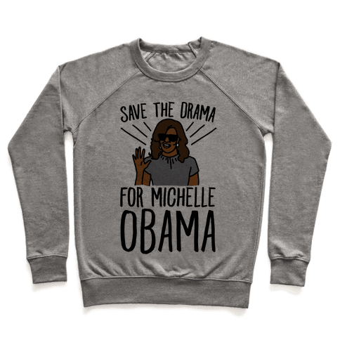 Save The Drama For Michelle Obama  Pullover