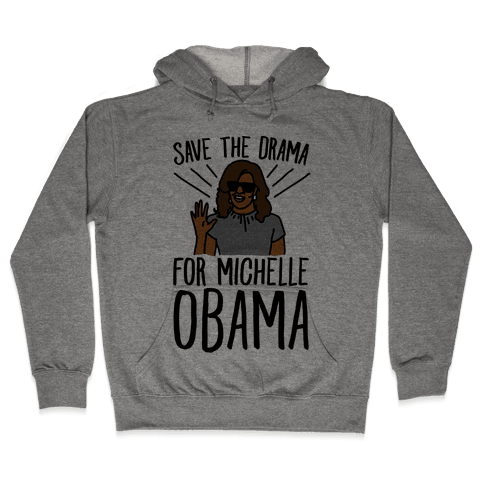 Save The Drama For Michelle Obama  Hooded Sweatshirt
