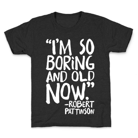 I'm So Boring And Old Now Quote White Print Kids T-Shirt