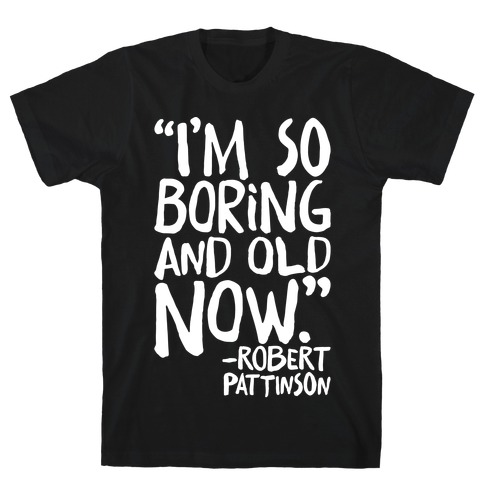 I'm So Boring And Old Now Quote White Print T-Shirt