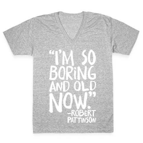 I'm So Boring And Old Now Quote White Print V-Neck Tee Shirt