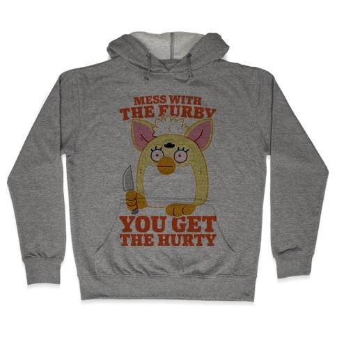 Mess With The Furby, You Get The Hurty Hooded Sweatshirt