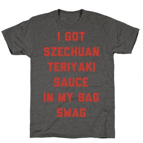 I Got Szechuan Teriyaki Sauce In My Bag Swag T-Shirt