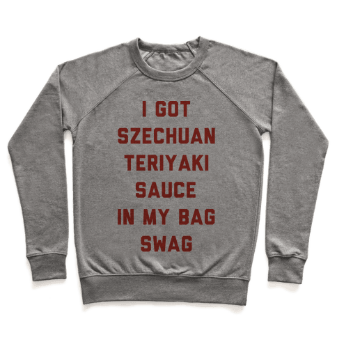 I Got Szechuan Teriyaki Sauce In My Bag Swag Pullover