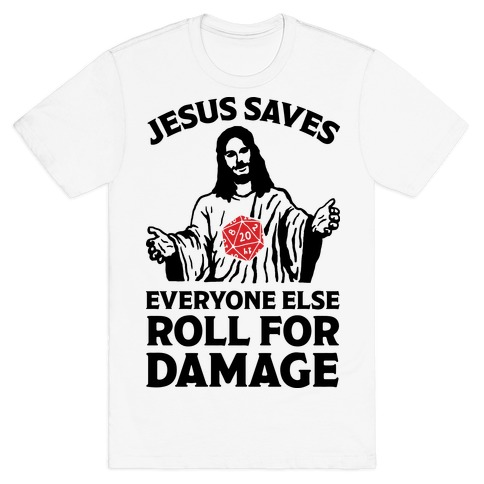 Jesus Saves Everyone Else Roll For Damage T-Shirt