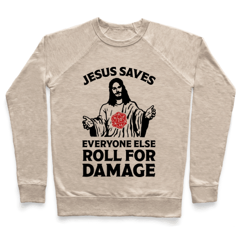 Jesus Saves Everyone Else Roll For Damage Pullover