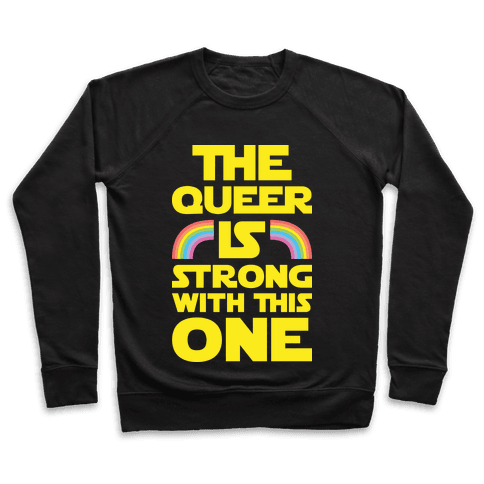 The Queer Is Strong With This One Pullover