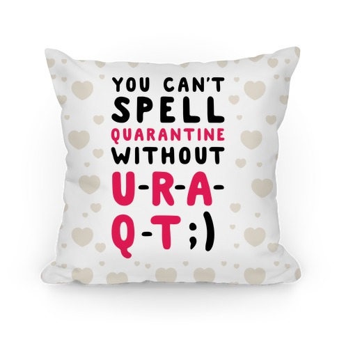 Can't Spell Quarantine Without U R A Q T Pillow