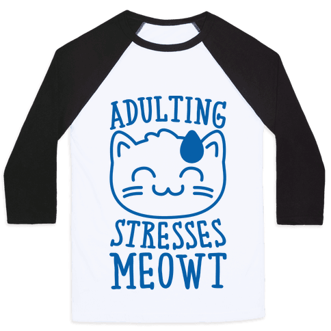 Adulting Stresses Meowt  Baseball Tee