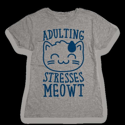 Adulting Stresses Meowt  Womens T-Shirt